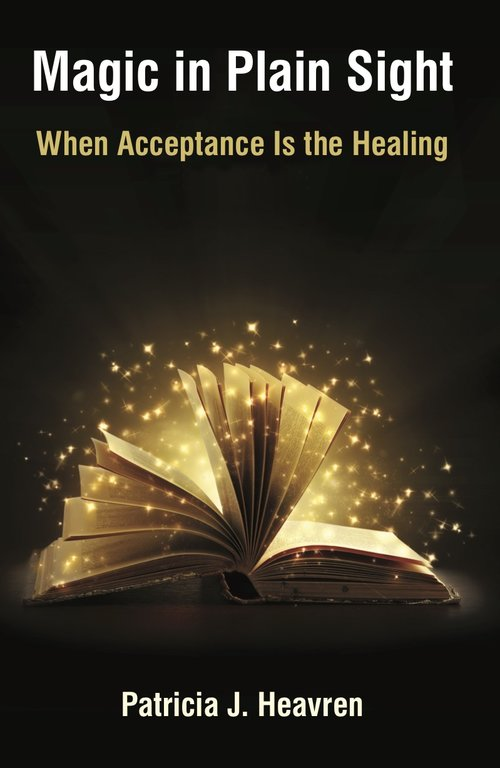 Magic in Plain Sight, When Acceptance is the Healing